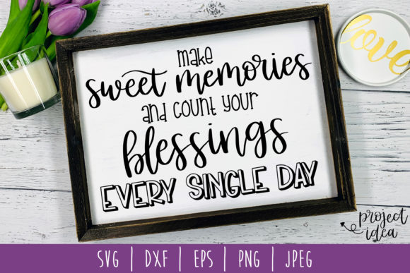 Download Free Make Sweet Memories Count Your Blessings Graphic By for Cricut Explore, Silhouette and other cutting machines.