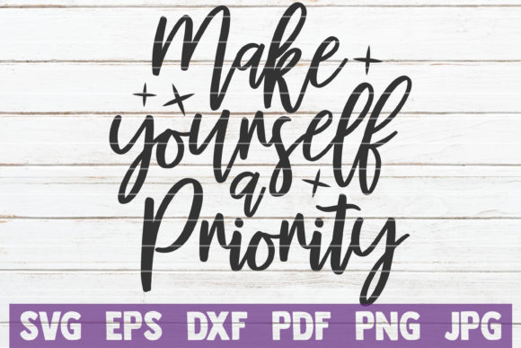 Make Yourself a Priority SVG Cut File Graphic Graphic Templates By MintyMarshmallows