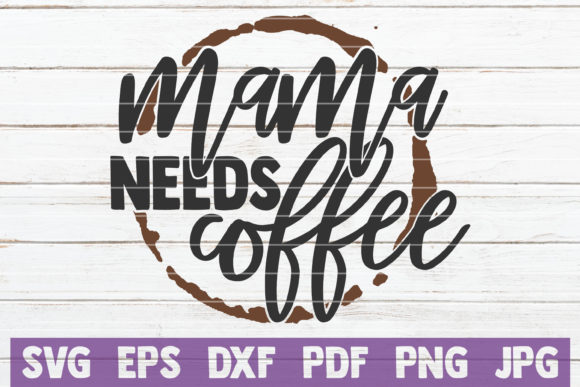 Download Free Mama Needs Coffee Svg Cut File Graphic By Mintymarshmallows for Cricut Explore, Silhouette and other cutting machines.