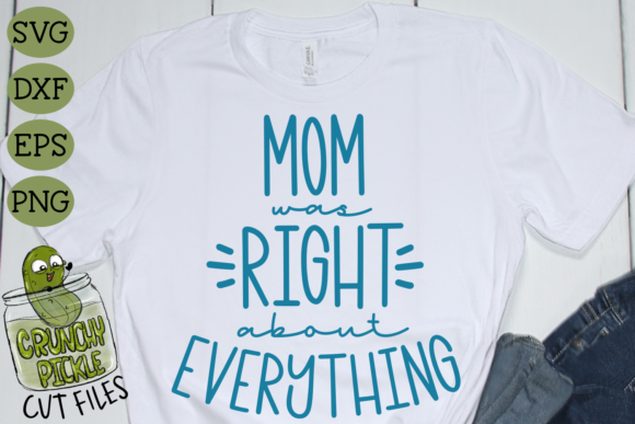 Mom Was Right Graphic Crafts By Crunchy Pickle - Image 1
