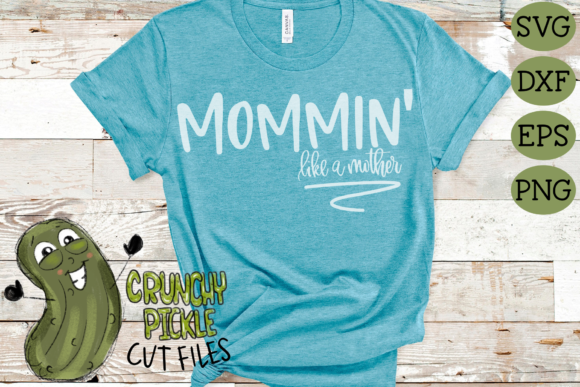 Download Free Mommin Like A Mother Mom Graphic By Crunchy Pickle Creative for Cricut Explore, Silhouette and other cutting machines.