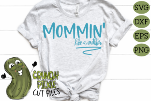 Mommin' Like a Mother Mom Graphic By Crunchy Pickle