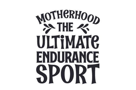 Motherhood, the Ultimate Endurance Sport Family Craft Cut File By Creative Fabrica Crafts