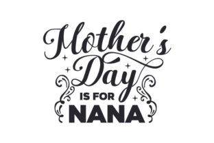Mother's Day is for Nana Family Craft Cut File By Creative Fabrica Crafts