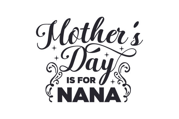 Download Free Mother S Day Is For Nana Svg Cut File By Creative Fabrica Crafts for Cricut Explore, Silhouette and other cutting machines.