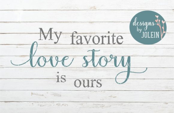Download Free My Favorite Love Story Is Ours Graphic By Designs By Jolein for Cricut Explore, Silhouette and other cutting machines.