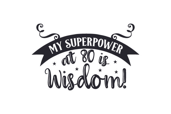 Download Free My Superpower At 80 Is Wisdom Svg Cut File By Creative Fabrica for Cricut Explore, Silhouette and other cutting machines.