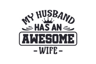 My Husband Has an Awesome Wife Craft Design By Creative Fabrica Crafts