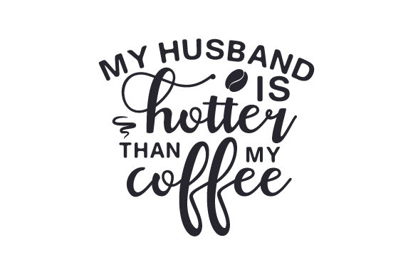 Download Free My Husband Is Hotter Than My Coffee Svg Cut File By Creative for Cricut Explore, Silhouette and other cutting machines.