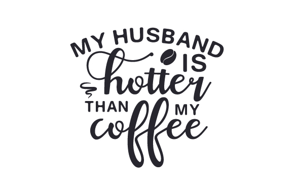Download Free My Husband Is Hotter Than My Coffee Archivos De Corte Svg Por for Cricut Explore, Silhouette and other cutting machines.