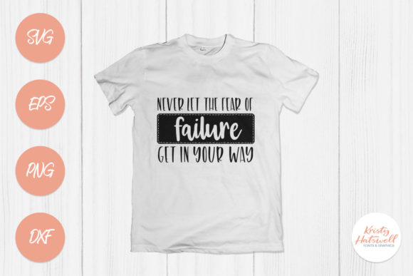Never Let the Fear of Failure Get in You Graphic Crafts By Kristy Hatswell