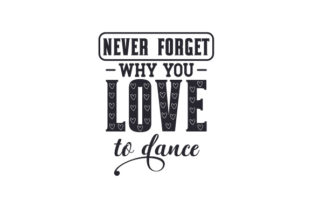 Never Forget Why You Love to Dance Dance & Cheer Craft Cut File By Creative Fabrica Crafts
