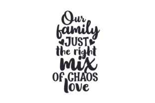 Our Family. Just the Right Mix of Chaos Love Family Craft Cut File By Creative Fabrica Crafts