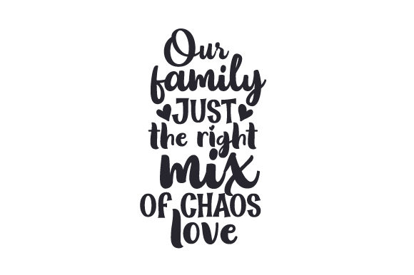 Download Free Our Family Just The Right Mix Of Chaos Love Svg Cut File By for Cricut Explore, Silhouette and other cutting machines.
