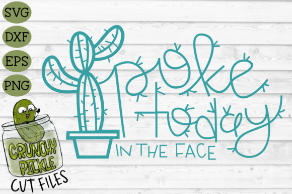Download Free Poke Today In The Face Cactus Pun Graphic By Crunchy Pickle for Cricut Explore, Silhouette and other cutting machines.
