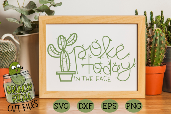 Poke Today in the Face Cactus Pun Graphic Crafts By Crunchy Pickle