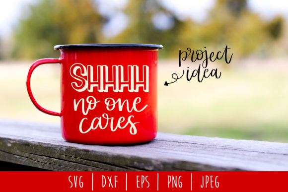 Shhh No One Cares Graphic Crafts By SavoringSurprises