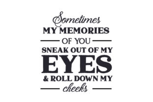 Sometimes My Memories of You Sneak out of My Eyes & Roll Down My Cheeks Family Craft Cut File By Creative Fabrica Crafts