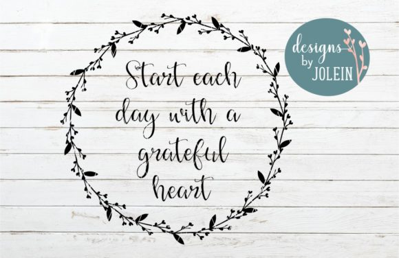 Download Free Start Each Day With A Grateful Heart Graphic By Designs By for Cricut Explore, Silhouette and other cutting machines.