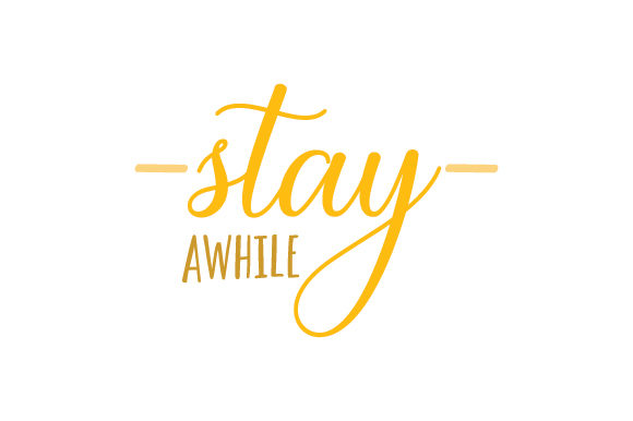 Stay Awhile Quotes Craft Cut File By Creative Fabrica Crafts