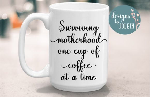 Print on Demand: Surviving Motherhood One Cup at a Time Graphic Crafts By Designs by Jolein