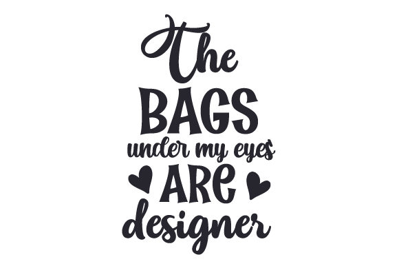 Download Free The Bags Under My Eyes Are Designer Svg Cut File By Creative for Cricut Explore, Silhouette and other cutting machines.