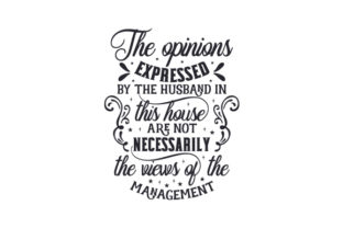 The Opinions Expressed by the Husband in This House Are Not Necessarily the Views of the Management Love Craft Cut File By Creative Fabrica Crafts