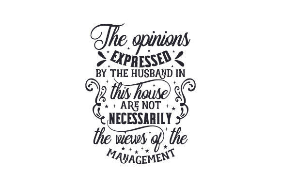 Download Free The Opinions Expressed By The Husband In This House Are Not for Cricut Explore, Silhouette and other cutting machines.