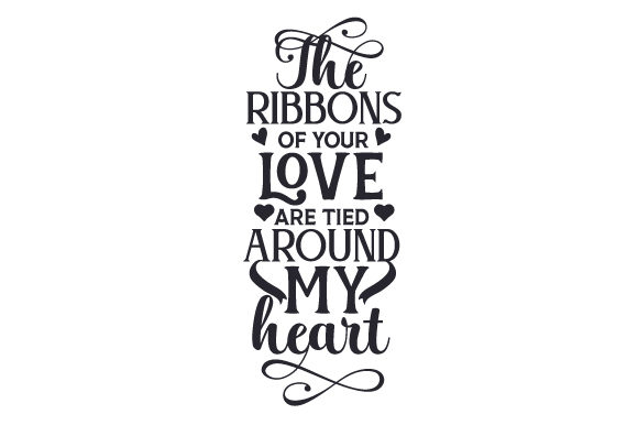 The Ribbons of Your Love Are Tied Around My Heart