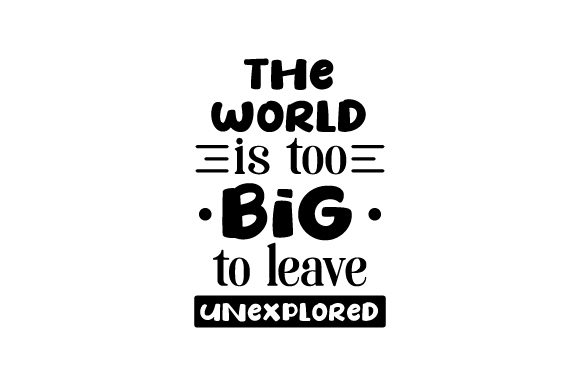 The World is Too Big to Leave Unexplored Travel Craft Cut File By Creative Fabrica Crafts - Image 2