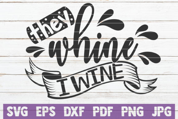 Download Free They Whine I Wine Svg Cut File Graphic By Mintymarshmallows for Cricut Explore, Silhouette and other cutting machines.