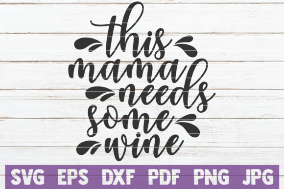 This Mama Needs Some Wine SVG Cut File Graphic By MintyMarshmallows Image 1