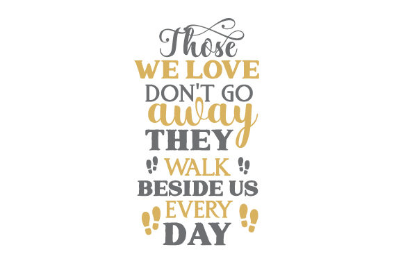 Those We Love Don't Go Away. They Walk Beside Us Every Day Family Craft Cut File By Creative Fabrica Crafts - Image 1