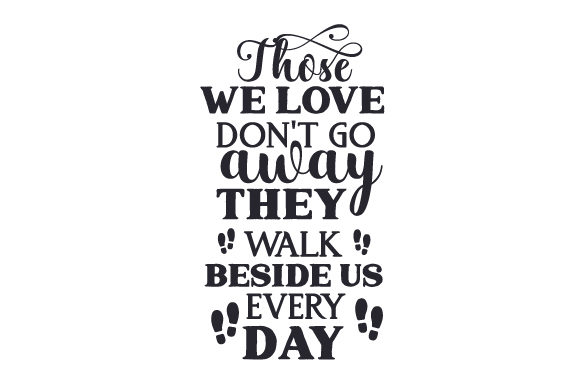 Those We Love Don't Go Away. They Walk Beside Us Every Day Family Craft Cut File By Creative Fabrica Crafts - Image 2