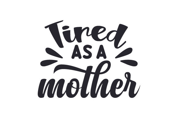 Download Free Tired As A Mother Svg Cut File By Creative Fabrica Crafts for Cricut Explore, Silhouette and other cutting machines.