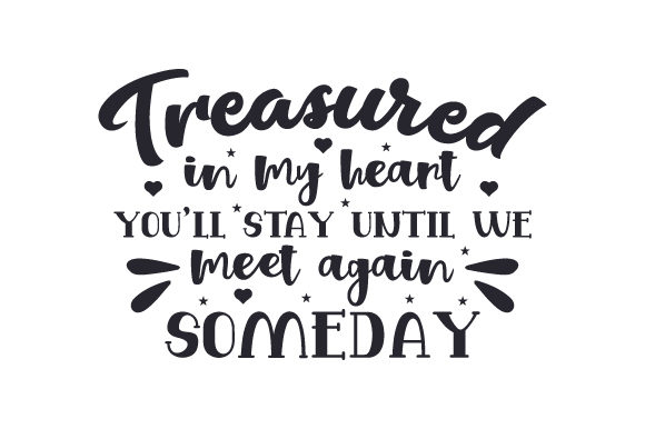 Download Free Treasured In My Heart You Ll Stay Until We Meet Again Someday for Cricut Explore, Silhouette and other cutting machines.