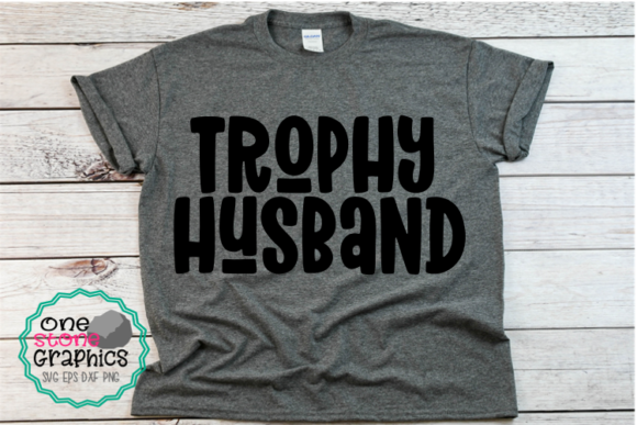 Trophy Husband Svg,trophy Husband Graphic Crafts By OneStoneGraphics