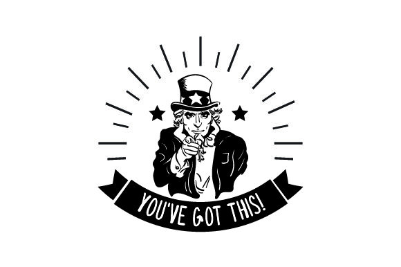 Uncle Sam - You've Got This! Motivational Craft Cut File By Creative Fabrica Crafts - Image 1