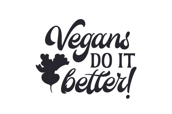 Vegans Do It Better! Food & Drinks Craft Cut File By Creative Fabrica Crafts
