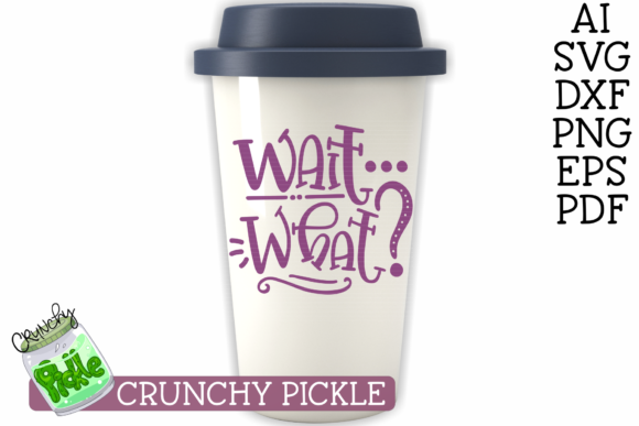Wait What? SVG File Graphic Crafts By Crunchy Pickle