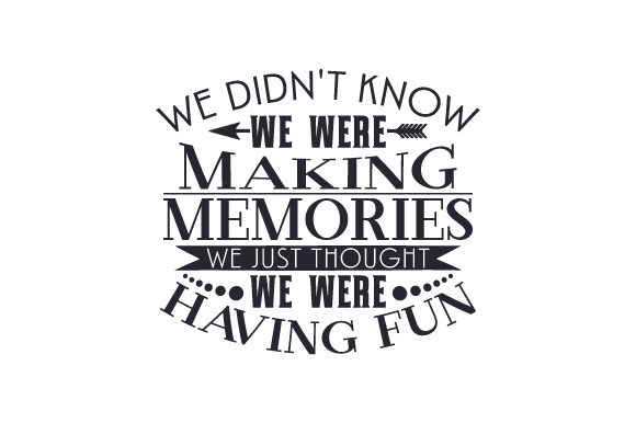 We Didn't Know We Were Making Memories, We Just Thought We Were Having Fun Family Craft Cut File By Creative Fabrica Crafts