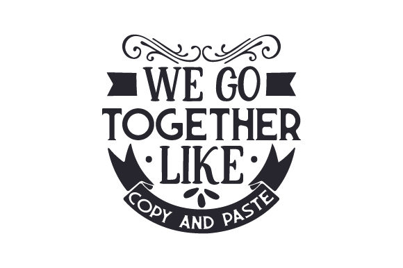 We Go Together Like Copy and Paste Craft Design By Creative Fabrica Crafts Image 1