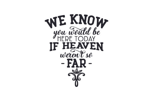We Know You Would Be Here Today if Heaven Weren't so Far Family Craft Cut File By Creative Fabrica Crafts