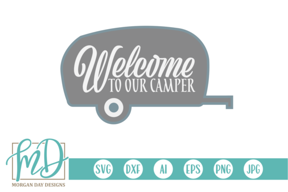 Download Free Welcome To Our Camper Svg Graphic By Morgan Day Designs for Cricut Explore, Silhouette and other cutting machines.