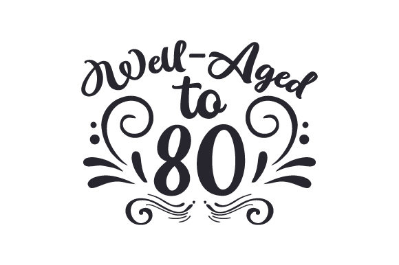 Download Free Well Aged To 80 Svg Cut File By Creative Fabrica Crafts for Cricut Explore, Silhouette and other cutting machines.