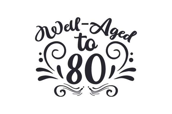 Well Aged To 80 Svg Cut File By Creative Fabrica Crafts