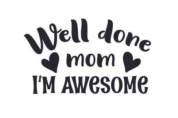 Well Done Mom, I'm Awesome Family Craft Cut File By Creative Fabrica Crafts - Image 1