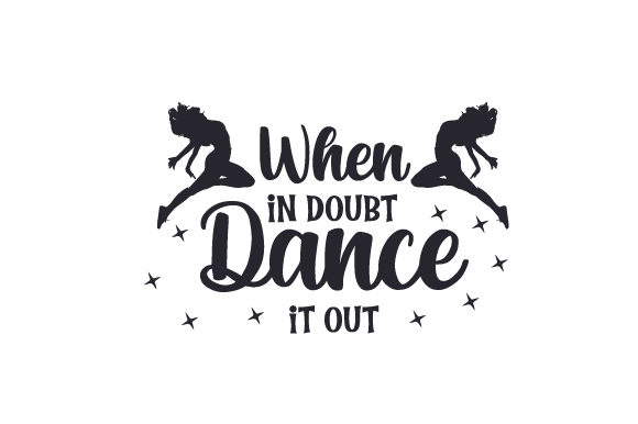 Download Free When In Doubt Dance It Out Svg Cut File By Creative Fabrica for Cricut Explore, Silhouette and other cutting machines.