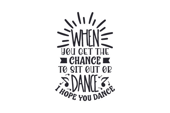 When You Get the Chance to Sit out or Dance I Hope You Dance Dance & Cheer Craft Cut File By Creative Fabrica Crafts