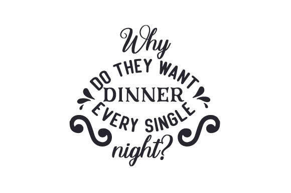 Download Free Why Do They Want Dinner Every Single Night Svg Cut File By for Cricut Explore, Silhouette and other cutting machines.
